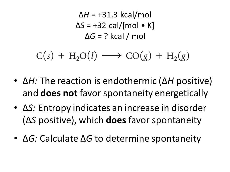 ΔH = +31.3 kcal/mol ΔS = +32 cal/[mol • K] ΔG = kcal / mol